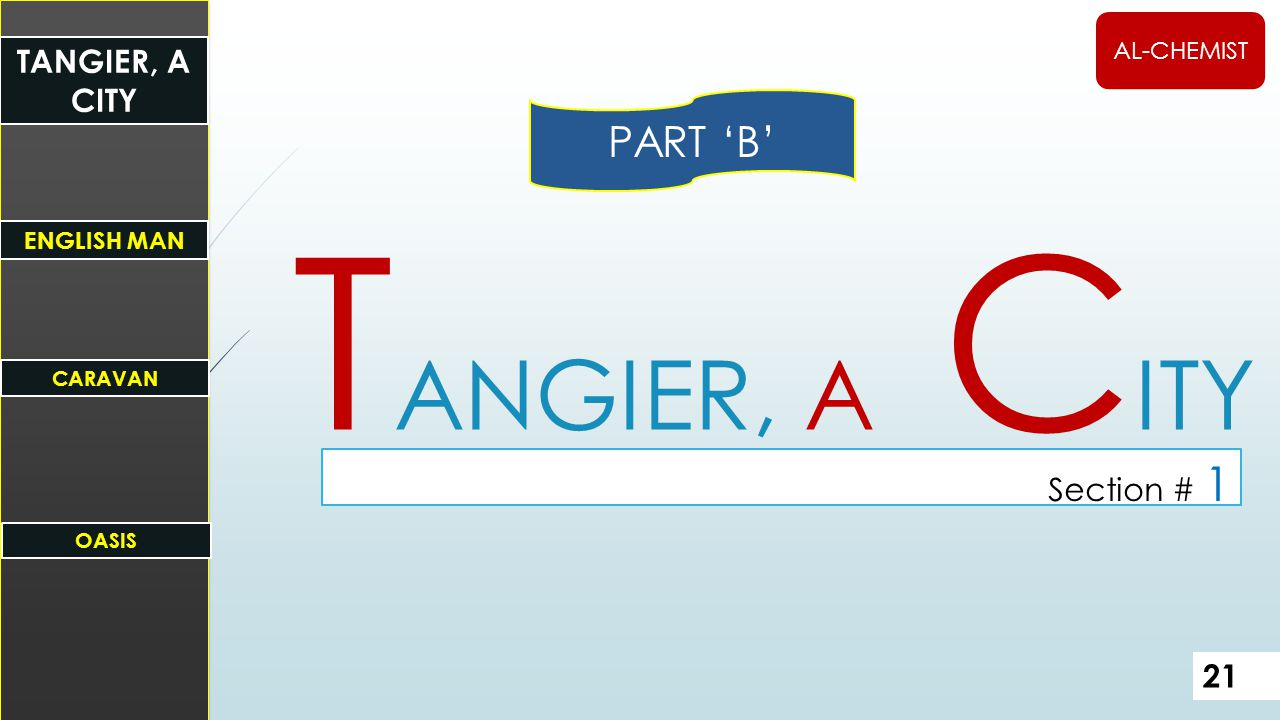 T ANGIER, A C ITY Section # 1 AL-CHEMIST 21 TANGIER, A CITY ENGLISH MAN CARAVAN OASIS PART 'B'