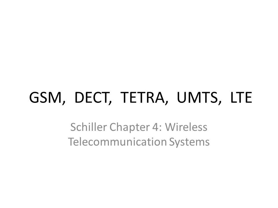 GSM, DECT, TETRA, UMTS, LTE Schiller Chapter 4: Wireless Telecommunication Systems