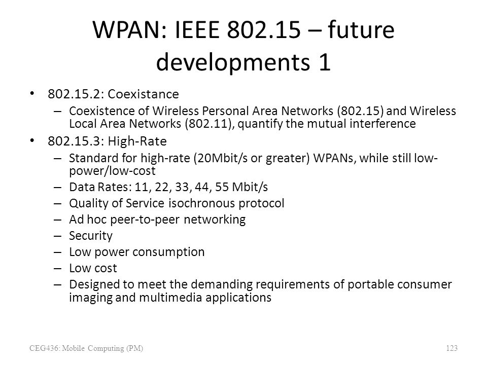 WPAN: IEEE 802.15 – future developments 1 802.15.2: Coexistance – Coexistence of Wireless Personal Area Networks (802.15) and Wireless Local Area Netw