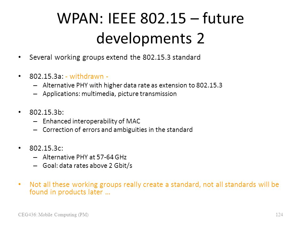 WPAN: IEEE 802.15 – future developments 2 Several working groups extend the 802.15.3 standard 802.15.3a: - withdrawn - – Alternative PHY with higher d