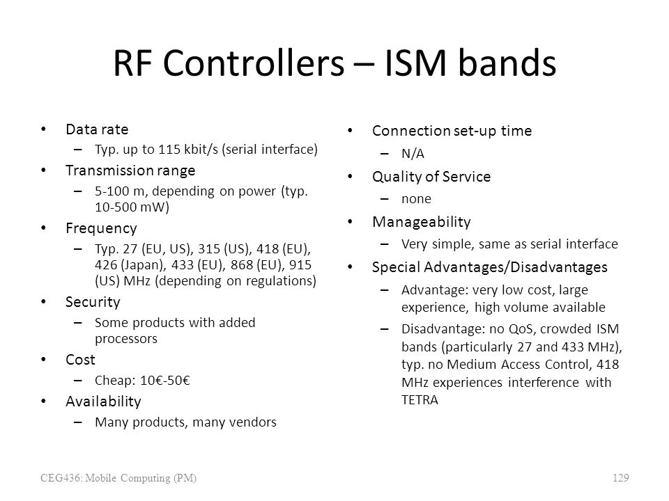 RF Controllers – ISM bands Data rate – Typ. up to 115 kbit/s (serial interface) Transmission range – 5-100 m, depending on power (typ. 10-500 mW) Freq