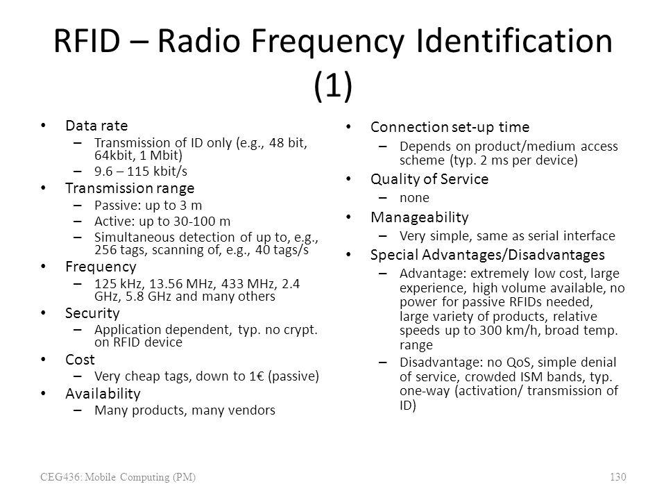 RFID – Radio Frequency Identification (1) Data rate – Transmission of ID only (e.g., 48 bit, 64kbit, 1 Mbit) – 9.6 – 115 kbit/s Transmission range – P