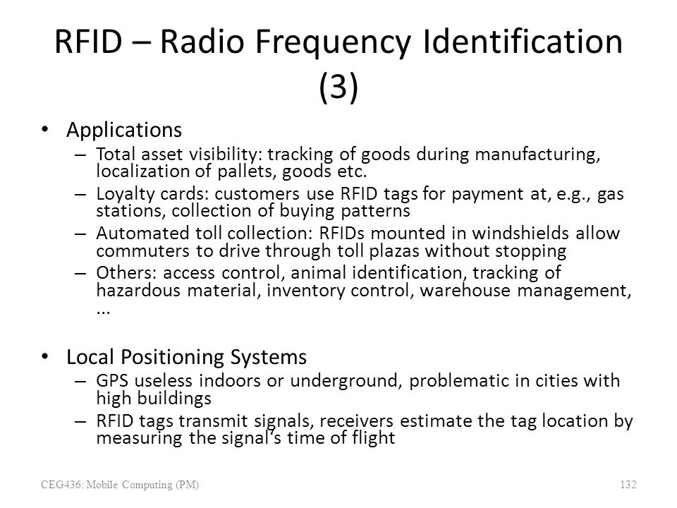 RFID – Radio Frequency Identification (3) Applications – Total asset visibility: tracking of goods during manufacturing, localization of pallets, good