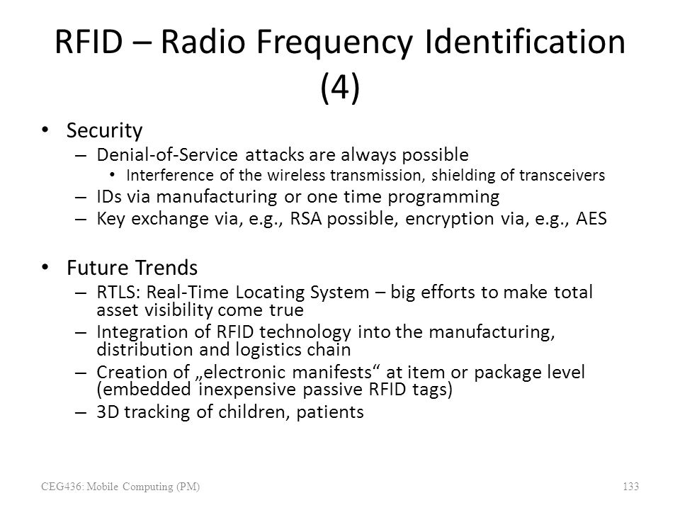 RFID – Radio Frequency Identification (4) Security – Denial-of-Service attacks are always possible Interference of the wireless transmission, shieldin