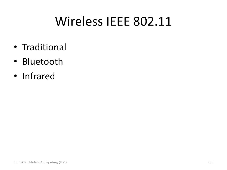 Wireless IEEE 802.11 Traditional Bluetooth Infrared CEG436: Mobile Computing (PM)138