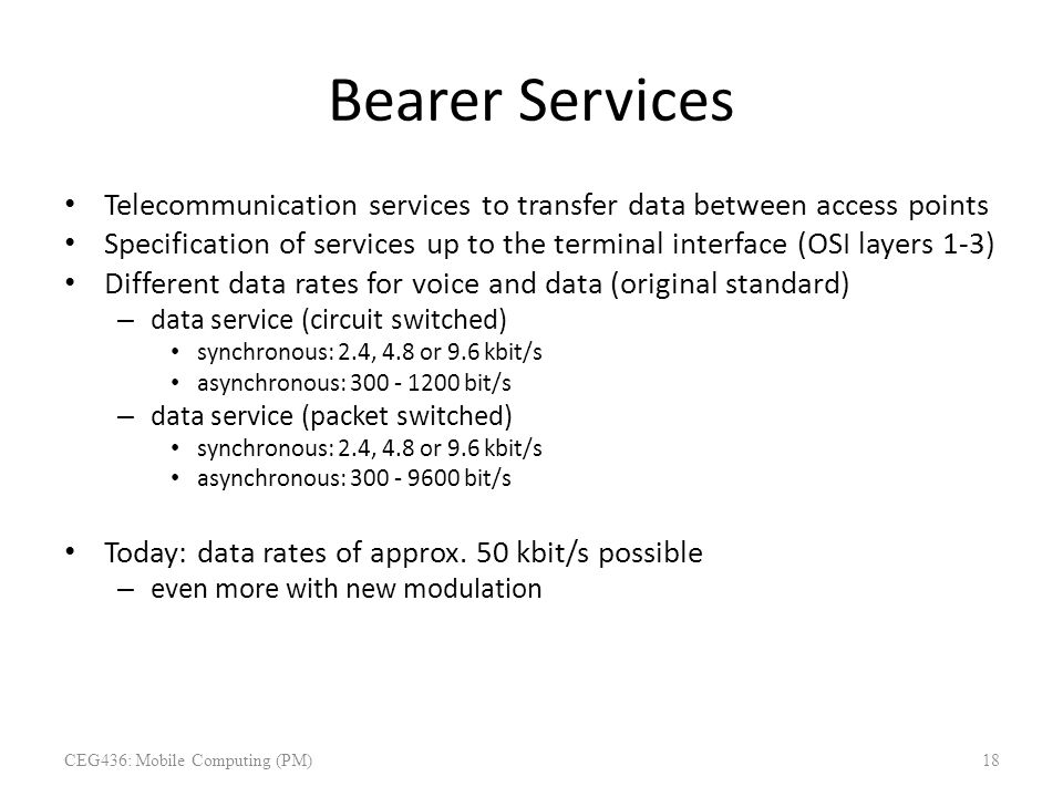 Bearer Services Telecommunication services to transfer data between access points Specification of services up to the terminal interface (OSI layers 1