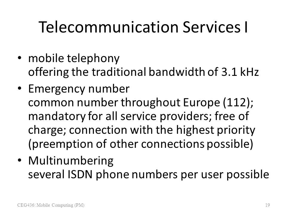 Telecommunication Services I mobile telephony offering the traditional bandwidth of 3.1 kHz Emergency number common number throughout Europe (112); ma