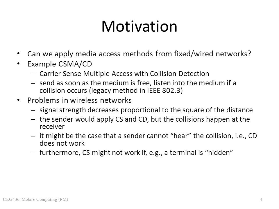 Motivation Can we apply media access methods from fixed/wired networks? Example CSMA/CD – Carrier Sense Multiple Access with Collision Detection – sen