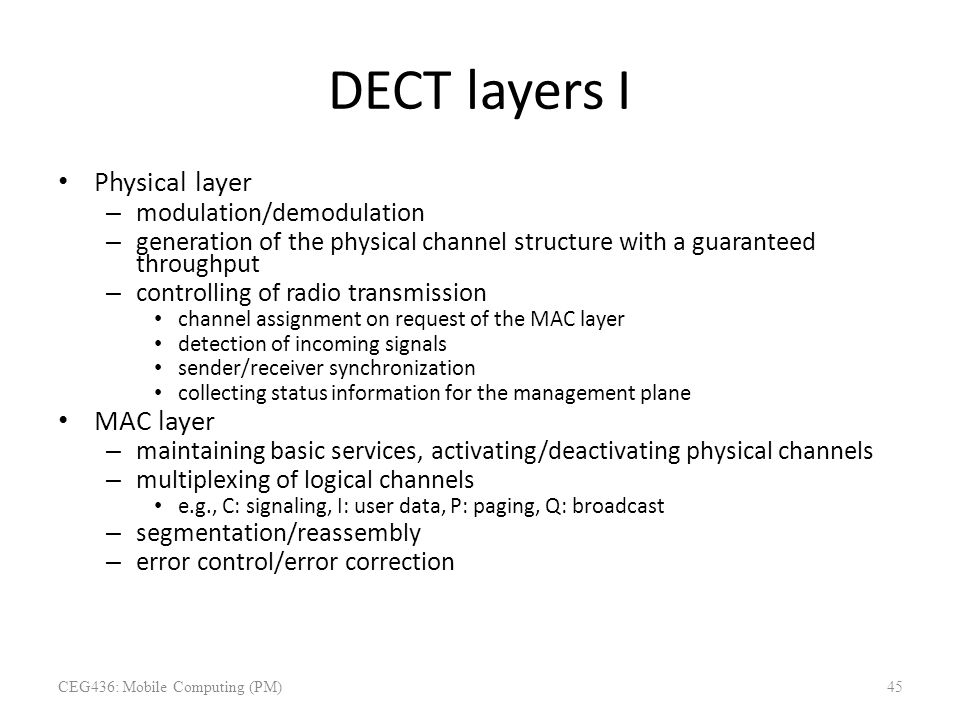 DECT layers I Physical layer – modulation/demodulation – generation of the physical channel structure with a guaranteed throughput – controlling of ra