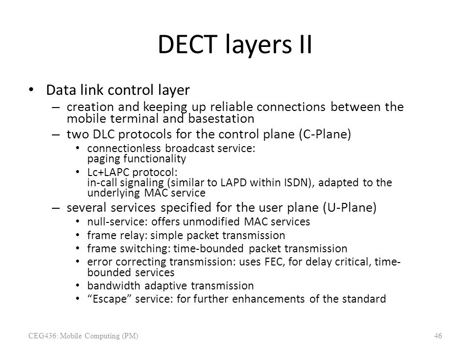 DECT layers II Data link control layer – creation and keeping up reliable connections between the mobile terminal and basestation – two DLC protocols