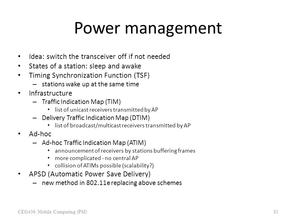 Power management Idea: switch the transceiver off if not needed States of a station: sleep and awake Timing Synchronization Function (TSF) – stations