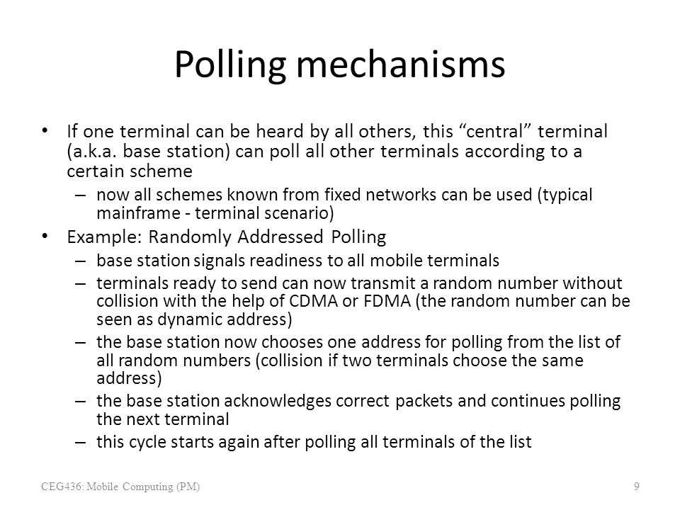 """Polling mechanisms If one terminal can be heard by all others, this """"central"""" terminal (a.k.a. base station) can poll all other terminals according to"""