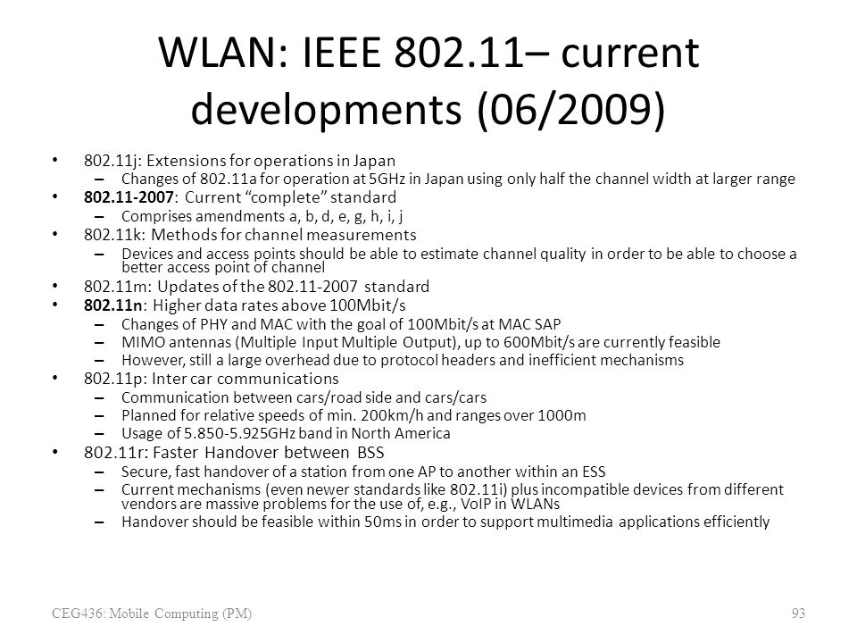 WLAN: IEEE 802.11– current developments (06/2009) 802.11j: Extensions for operations in Japan – Changes of 802.11a for operation at 5GHz in Japan usin