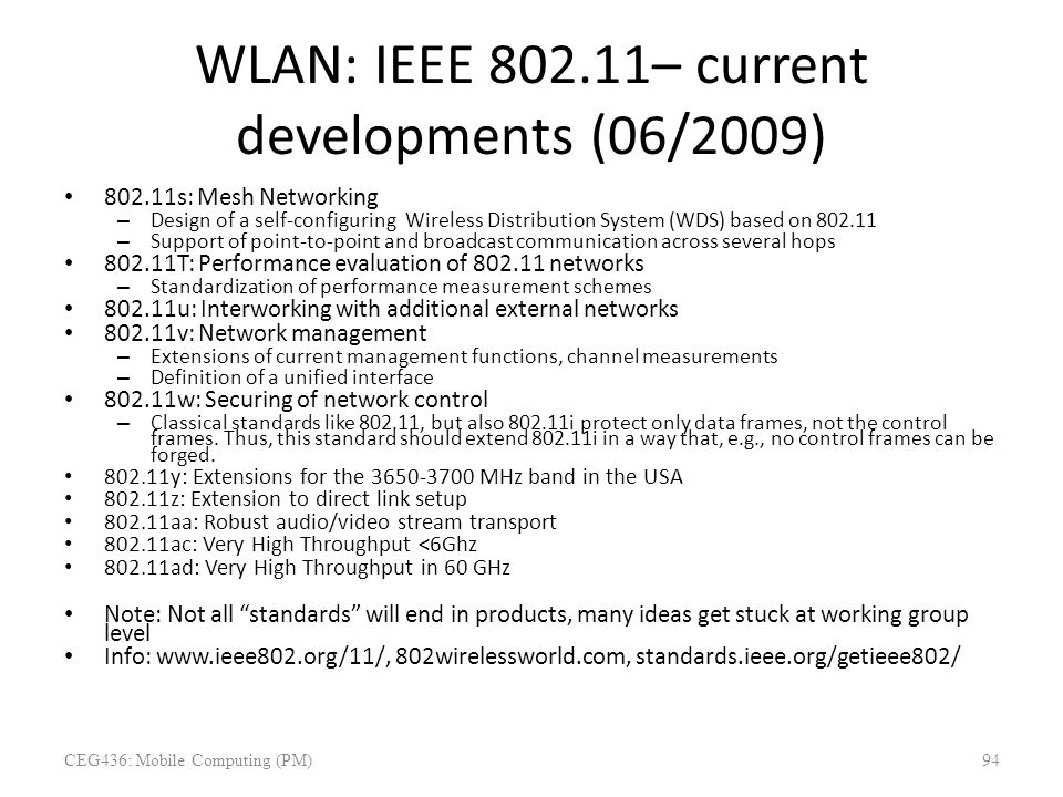 WLAN: IEEE 802.11– current developments (06/2009) 802.11s: Mesh Networking – Design of a self-configuring Wireless Distribution System (WDS) based on