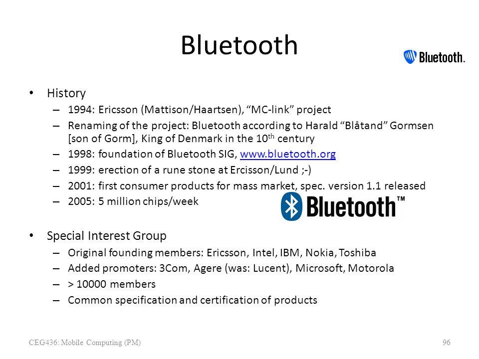 "Bluetooth History – 1994: Ericsson (Mattison/Haartsen), ""MC-link"" project – Renaming of the project: Bluetooth according to Harald ""Blåtand"" Gormsen ["