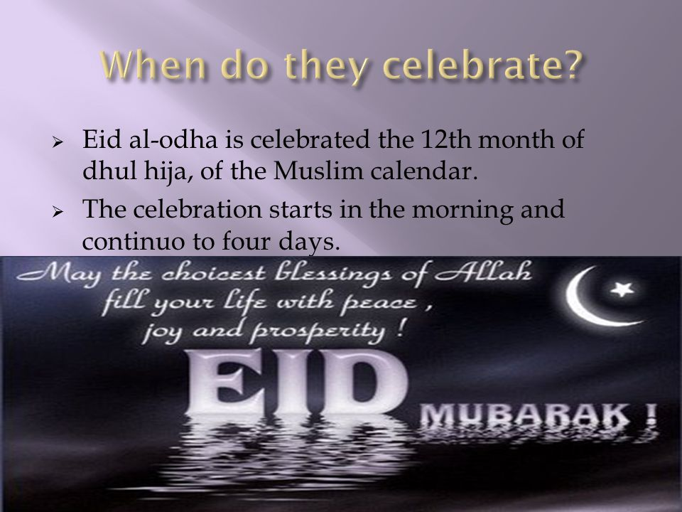  Eid al-odha is celebrated the 12th month of dhul hija, of the Muslim calendar.