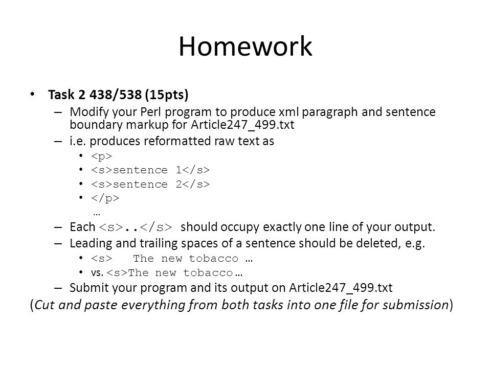 Homework Task 2 438/538 (15pts) – Modify your Perl program to produce xml paragraph and sentence boundary markup for Article247_499.txt – i.e.