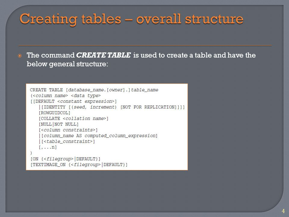  The command CREATE TABLE is used to create a table and have the below general structure: 4