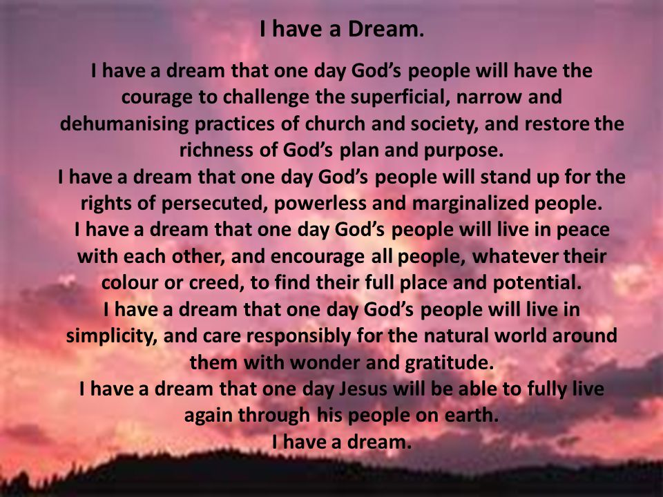 I have a Dream. I have a dream that one day God's people will have the courage to challenge the superficial, narrow and dehumanising practices of chur