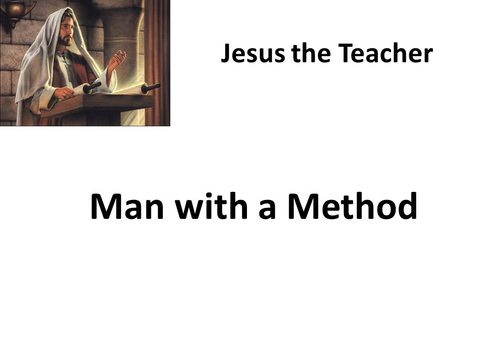 Man with a Method Jesus the Teacher