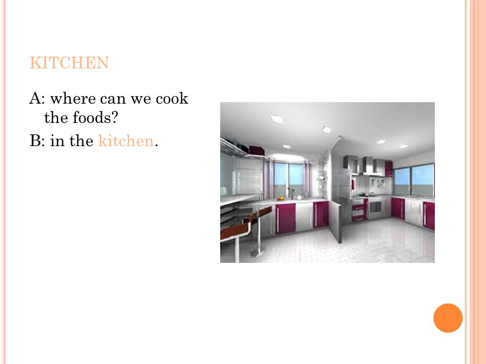 KITCHEN A: where can we cook the foods? B: in the kitchen.