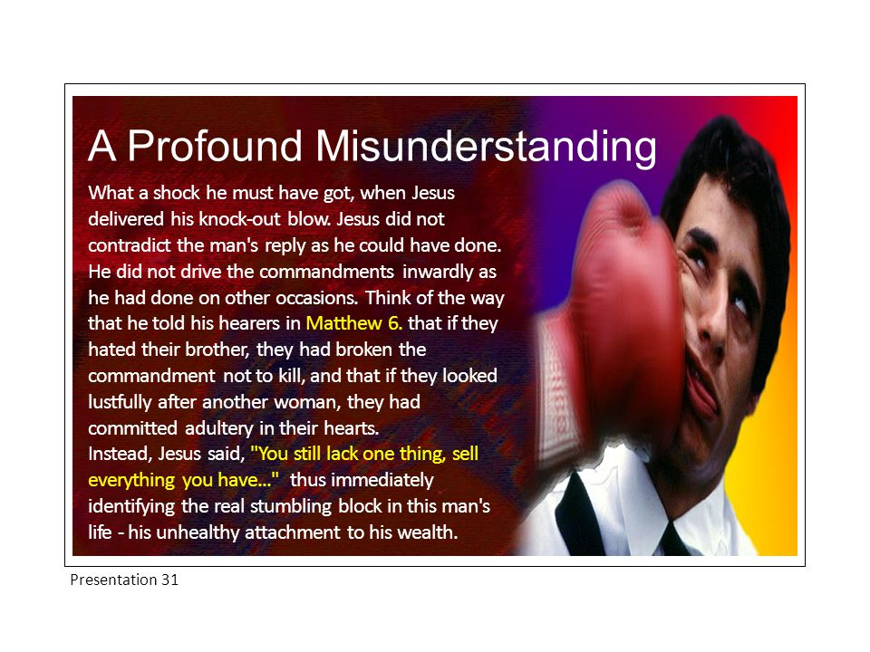 Presentation 31 A Profound Misunderstanding What a shock he must have got, when Jesus delivered his knock-out blow.