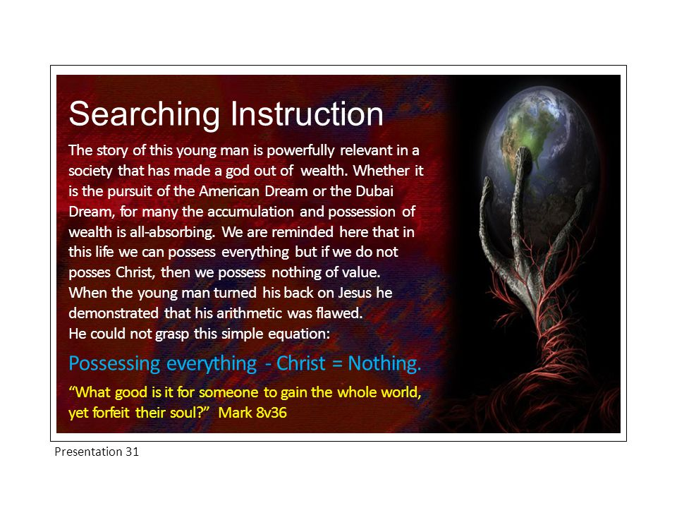 Presentation 31 Searching Instruction The story of this young man is powerfully relevant in a society that has made a god out of wealth.