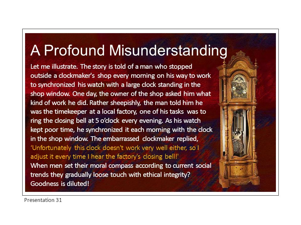 Presentation 31 A Profound Misunderstanding Let me illustrate.