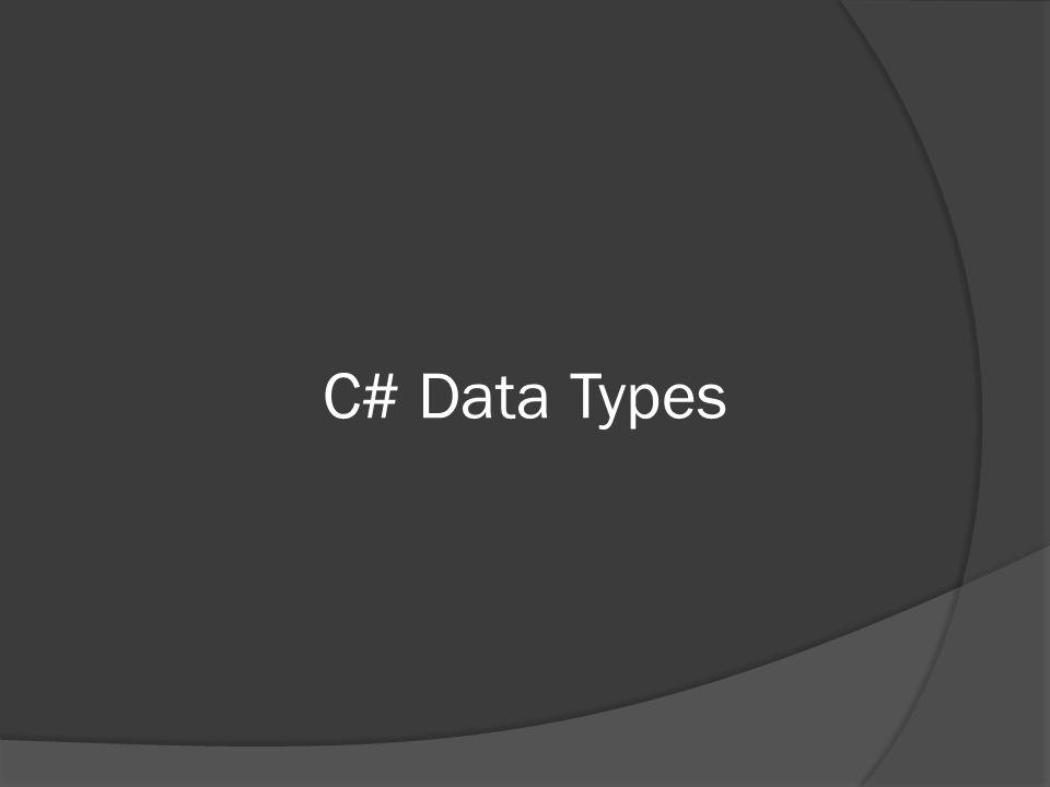 Built-in Types  Integer Types byte, sbyte, short, ushort, int, uint, long, ulong  Floating Point Types float, double, decimal  Character Type char (2 bytes!)  Boolean Type bool ( true or false )  Aliases for.NET data types (Byte, Integer, Decimal, etc.)