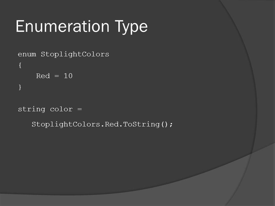 Enumeration Type enum StoplightColors { Red = 10 } string color = StoplightColors.Red.ToString();