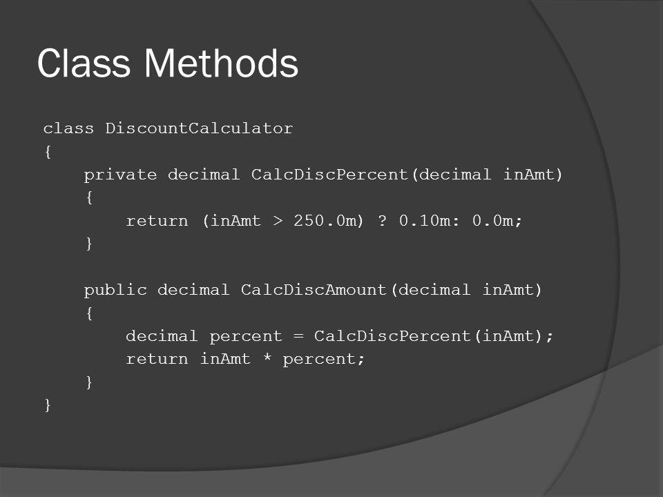 Class Methods class DiscountCalculator { private decimal CalcDiscPercent(decimal inAmt) { return (inAmt > 250.0m) .