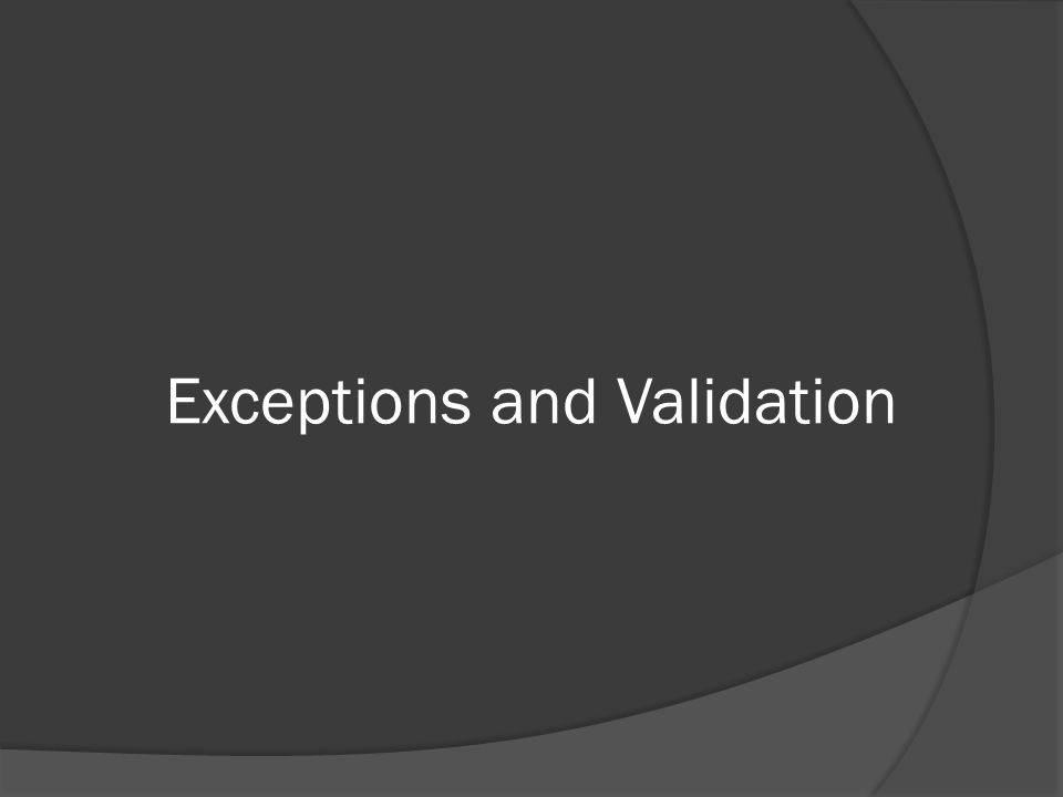 Exceptions and Validation