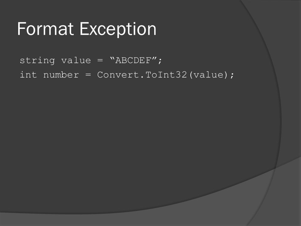 Format Exception string value = ABCDEF ; int number = Convert.ToInt32(value);