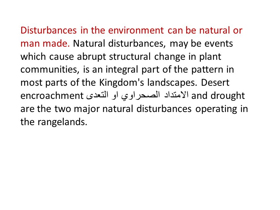 Disturbances in the environment can be natural or man made. Natural disturbances, may be events which cause abrupt structural change in plant communit