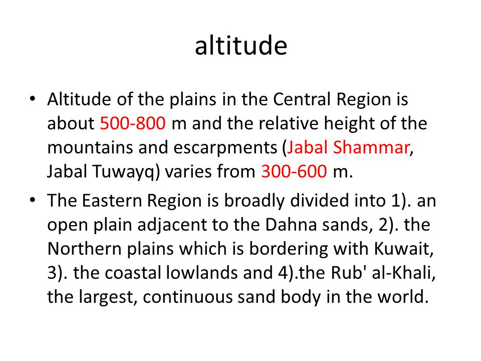 altitude Altitude of the plains in the Central Region is about 500-800 m and the relative height of the mountains and escarpments (Jabal Shammar, Jaba