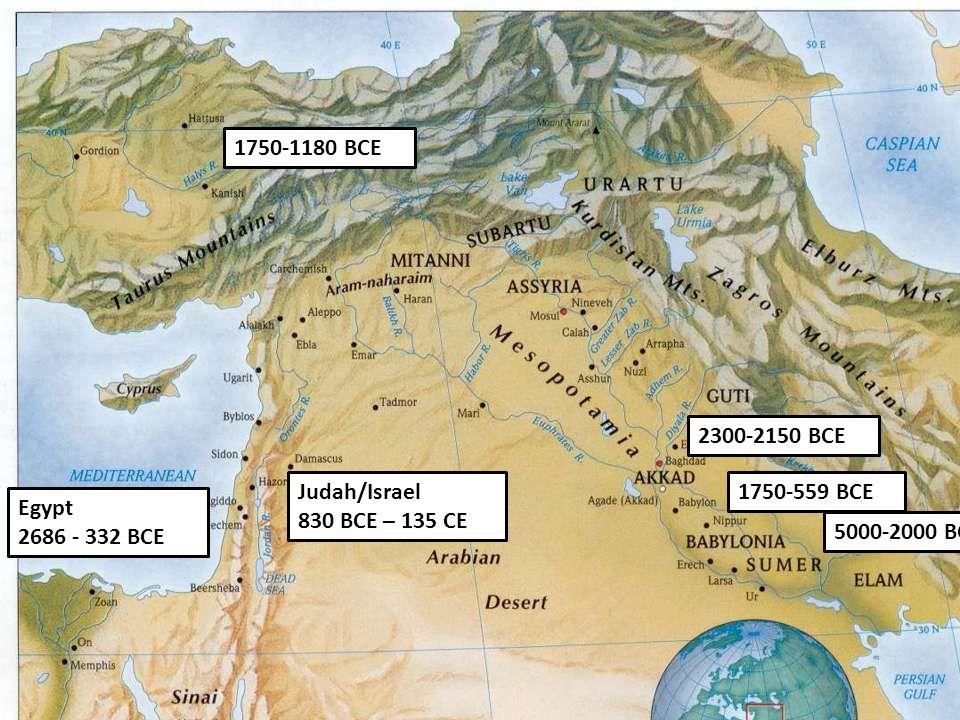 Egypt 2686 - 332 BCE 5000-2000 BCE 1750-559 BCE 2300-2150 BCE 1750-1180 BCE Judah/Israel 830 BCE – 135 CE