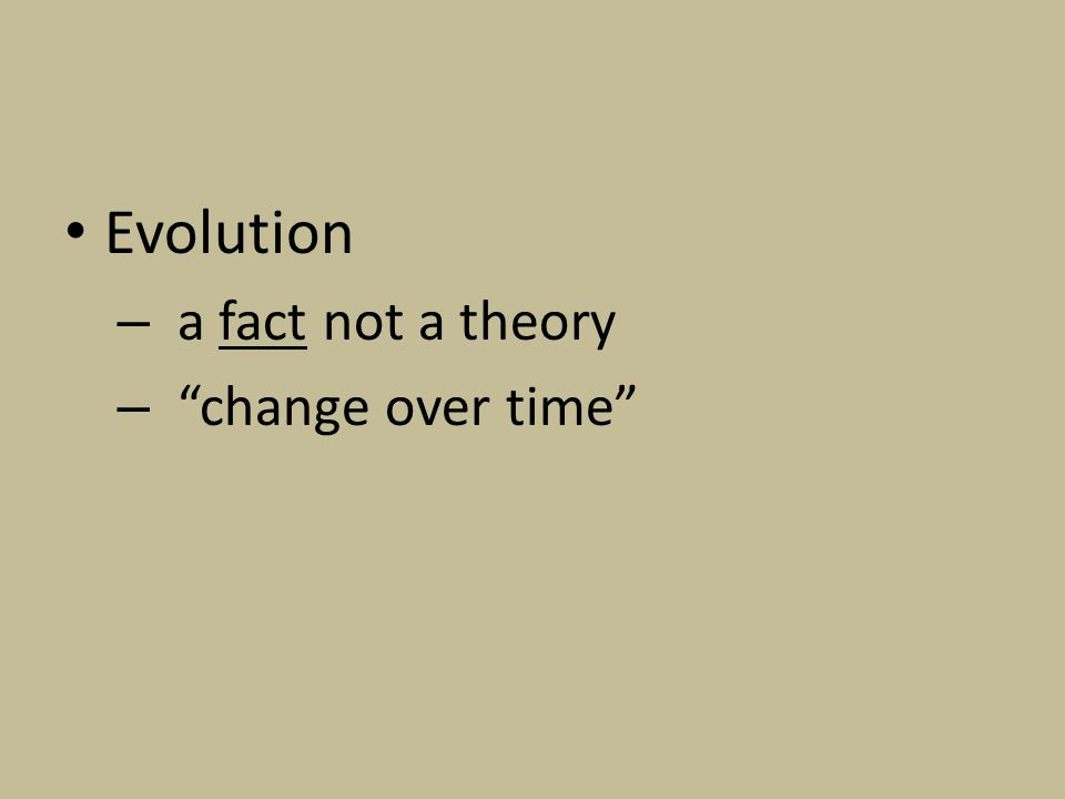 Evolution – a fact not a theory – change over time