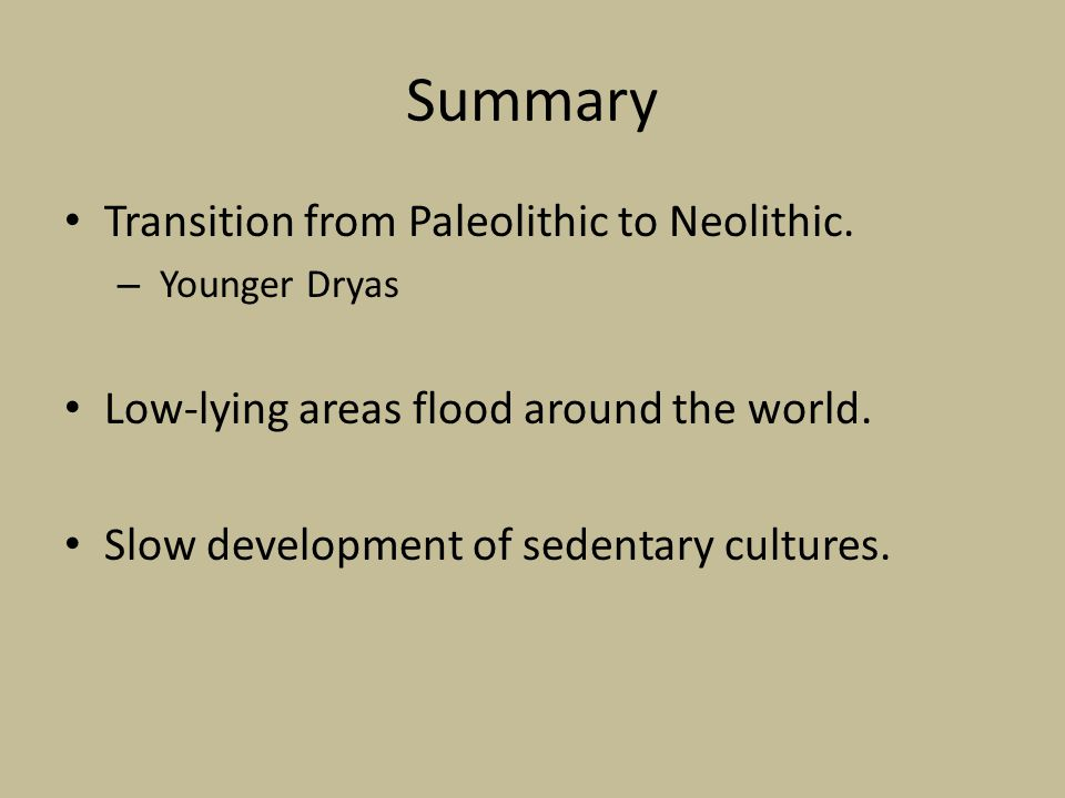 Summary Transition from Paleolithic to Neolithic.