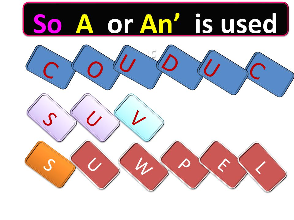 So A or An' is used Before C S S U U O V V U S S D U U C W W P P E E L L U