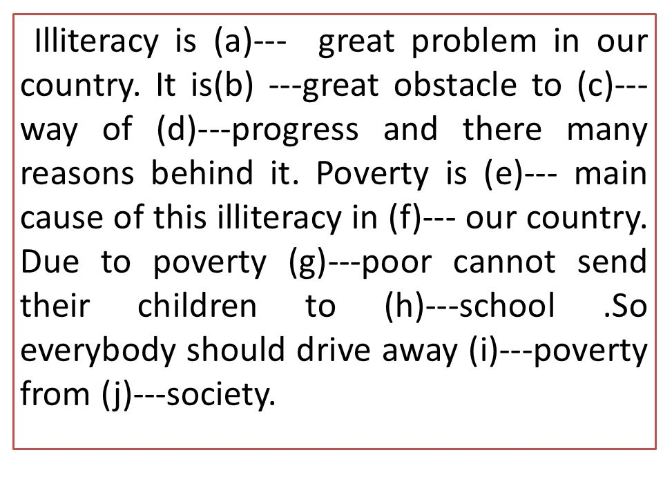 Illiteracy is (a)--- great problem in our country.