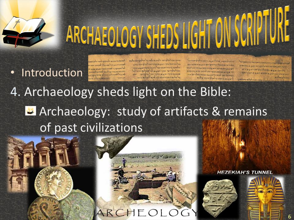 Introduction 4. Archaeology sheds light on the Bible: Archaeology: study of artifacts & remains of past civilizations 6