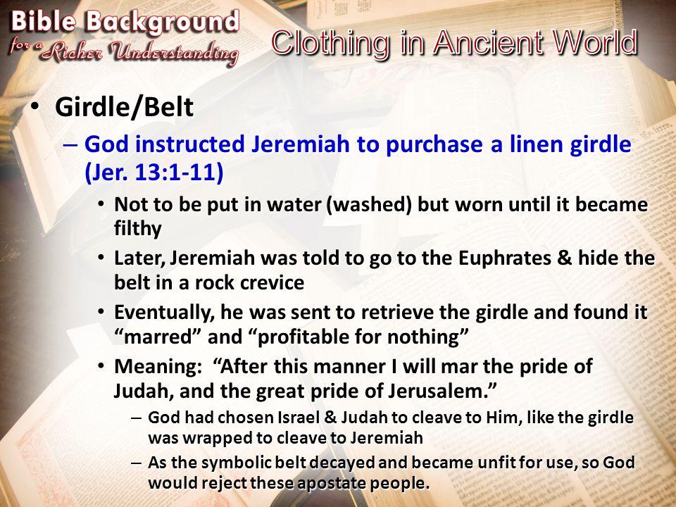 Girdle/Belt Girdle/Belt – God instructed Jeremiah to purchase a linen girdle (Jer.