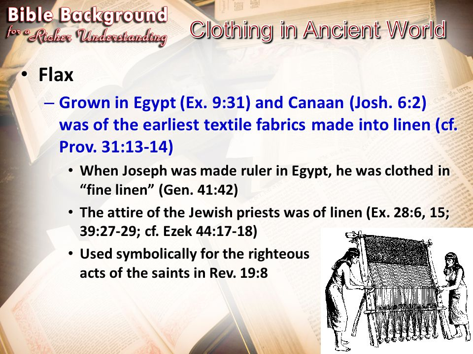 Flax Flax – Grown in Egypt (Ex.9:31) and Canaan (Josh.