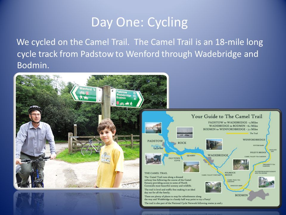 Day One: Cycling We cycled on the Camel Trail.