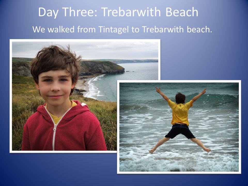 Day Three: Trebarwith Beach We walked from Tintagel to Trebarwith beach.