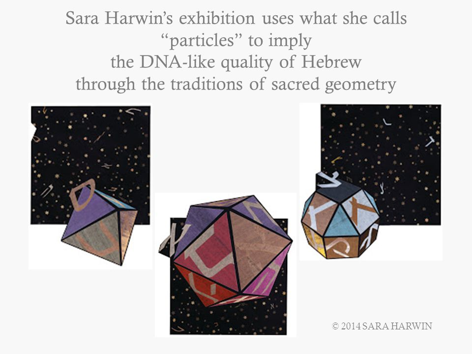 Sara Harwin's exhibition uses what she calls particles to imply the DNA-like quality of Hebrew through the traditions of sacred geometry © 2014 SARA HARWIN