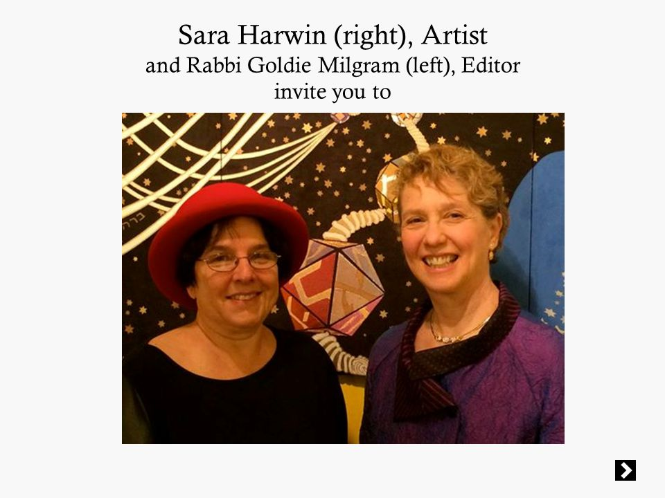Sara Harwin (right), Artist and Rabbi Goldie Milgram (left), Editor invite you to