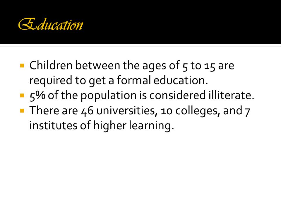  Children between the ages of 5 to 15 are required to get a formal education.