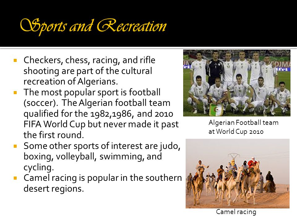  Checkers, chess, racing, and rifle shooting are part of the cultural recreation of Algerians.