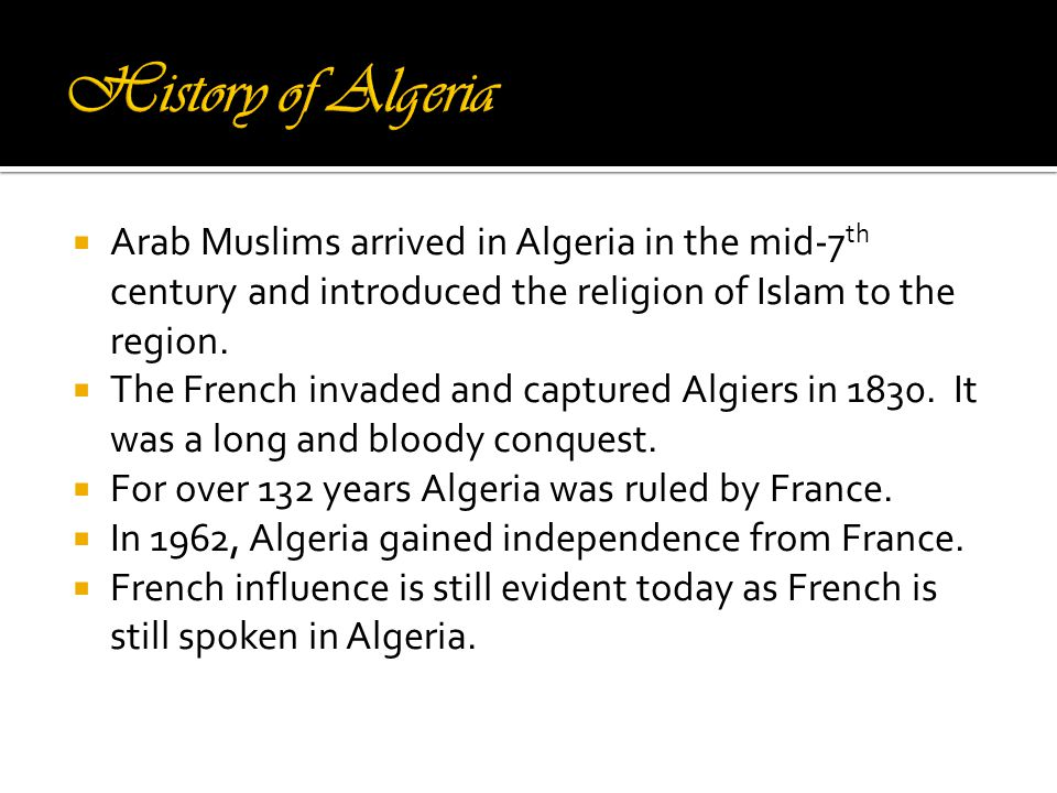 Arab Muslims arrived in Algeria in the mid-7 th century and introduced the religion of Islam to the region.